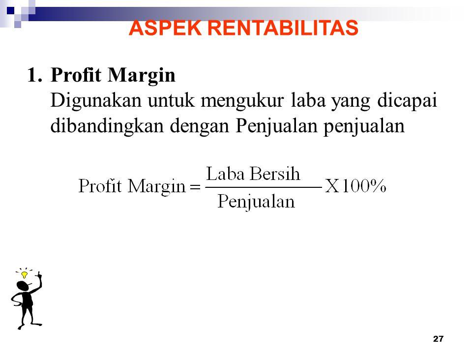 27 ASPEK RENTABILITAS 1.Profit Margin Digunakan untuk mengukur laba yang dicapai dibandingkan dengan Penjualan penjualan