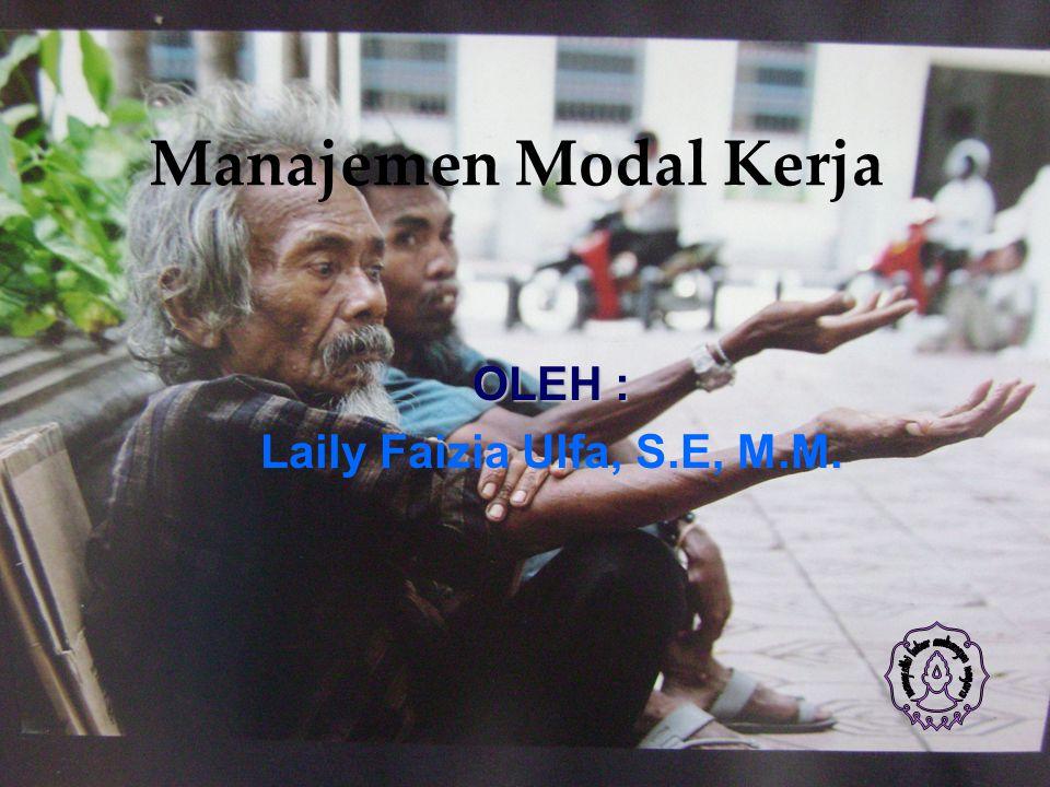 Manajemen Modal Kerja OLEH :. Laily Faizia Ulfa, S.E, M.M.