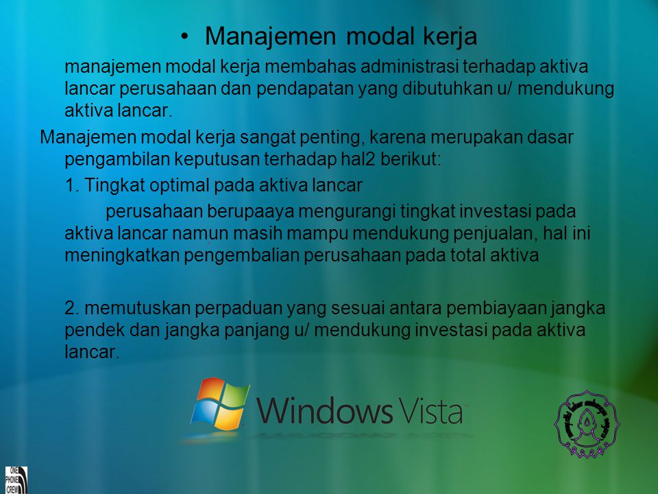 Manajemen modal kerja manajemen modal kerja membahas administrasi terhadap aktiva lancar perusahaan dan pendapatan yang dibutuhkan u/ mendukung aktiva