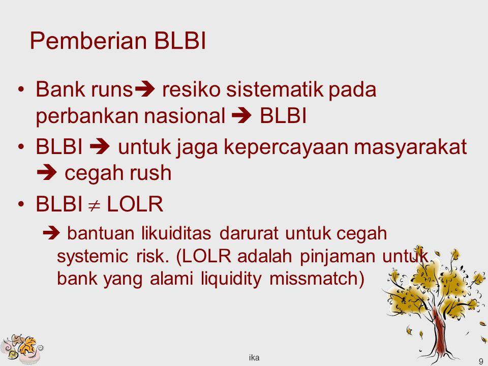 ika 9 Pemberian BLBI Bank runs  resiko sistematik pada perbankan nasional  BLBI BLBI  untuk jaga kepercayaan masyarakat  cegah rush BLBI  LOLR  bantuan likuiditas darurat untuk cegah systemic risk.