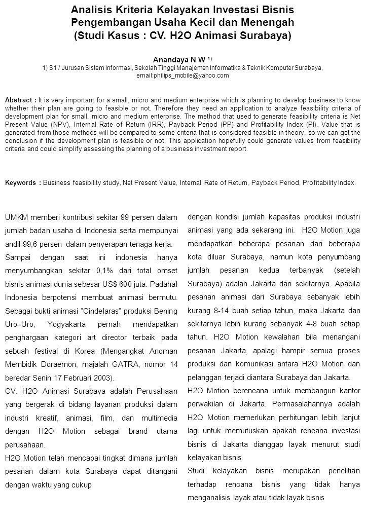 Analisis Kriteria Kelayakan Investasi Bisnis Pengembangan Usaha Kecil dan Menengah (Studi Kasus : CV. H2O Animasi Surabaya) Anandaya N W 1) 1) S1 / Ju