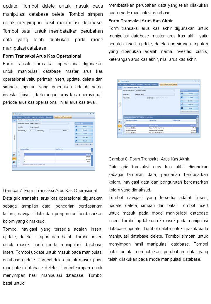 update. Tombol delete untuk masuk pada manipulasi database delete. Tombol simpan untuk menyimpan hasil manipulasi database. Tombol batal untuk membata