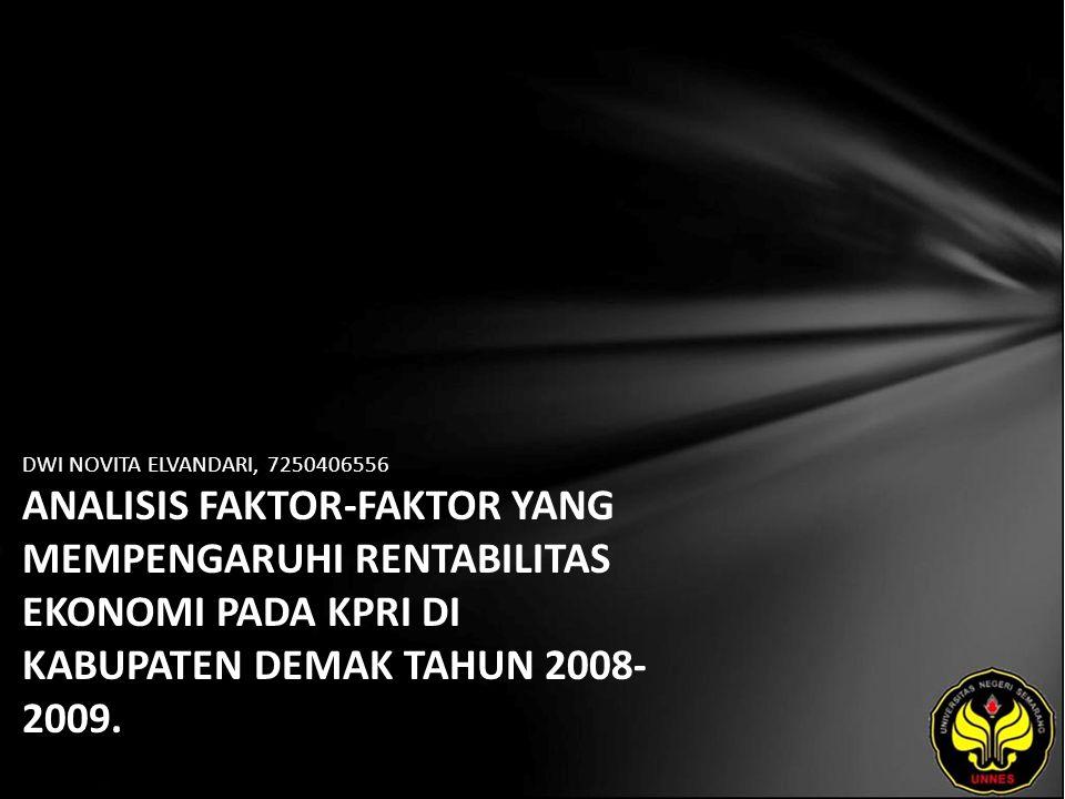 DWI NOVITA ELVANDARI, 7250406556 ANALISIS FAKTOR-FAKTOR YANG MEMPENGARUHI RENTABILITAS EKONOMI PADA KPRI DI KABUPATEN DEMAK TAHUN 2008- 2009.