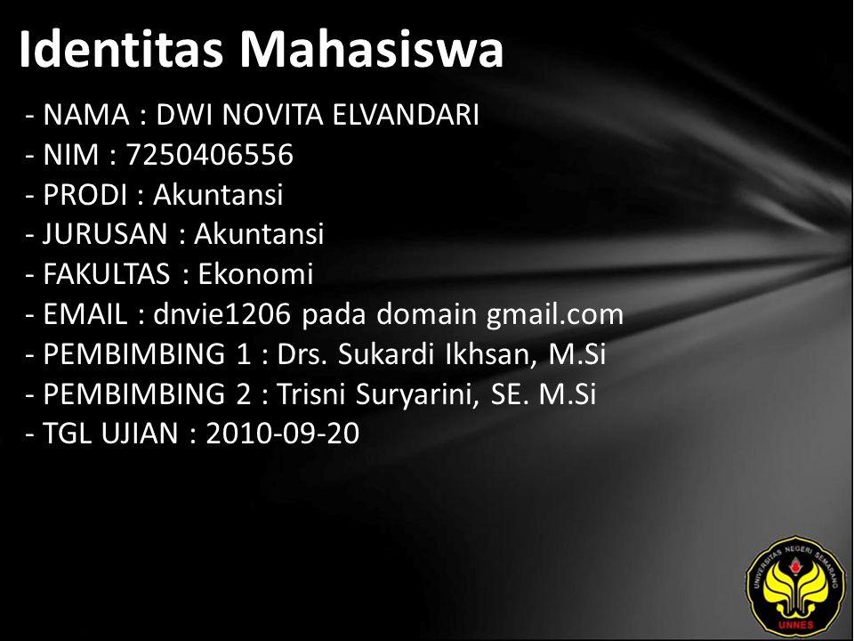 Identitas Mahasiswa - NAMA : DWI NOVITA ELVANDARI - NIM : 7250406556 - PRODI : Akuntansi - JURUSAN : Akuntansi - FAKULTAS : Ekonomi - EMAIL : dnvie1206 pada domain gmail.com - PEMBIMBING 1 : Drs.