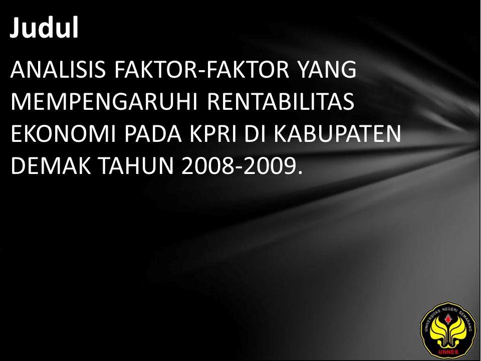 Judul ANALISIS FAKTOR-FAKTOR YANG MEMPENGARUHI RENTABILITAS EKONOMI PADA KPRI DI KABUPATEN DEMAK TAHUN 2008-2009.