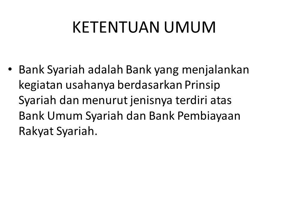 KETENTUAN UMUM Bank Syariah adalah Bank yang menjalankan kegiatan usahanya berdasarkan Prinsip Syariah dan menurut jenisnya terdiri atas Bank Umum Syariah dan Bank Pembiayaan Rakyat Syariah.