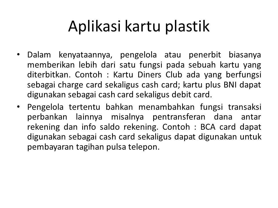 Aplikasi kartu plastik Dalam kenyataannya, pengelola atau penerbit biasanya memberikan lebih dari satu fungsi pada sebuah kartu yang diterbitkan.