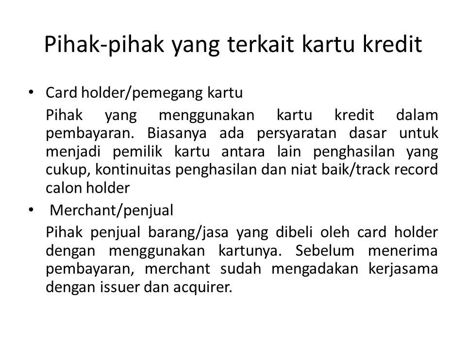 Pihak-pihak yang terkait kartu kredit Card holder/pemegang kartu Pihak yang menggunakan kartu kredit dalam pembayaran.