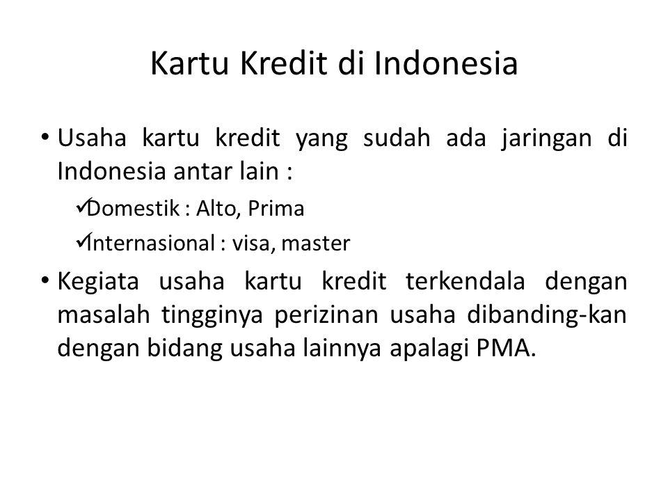 Kartu Kredit di Indonesia Usaha kartu kredit yang sudah ada jaringan di Indonesia antar lain : Domestik : Alto, Prima Internasional : visa, master Kegiata usaha kartu kredit terkendala dengan masalah tingginya perizinan usaha dibanding-kan dengan bidang usaha lainnya apalagi PMA.