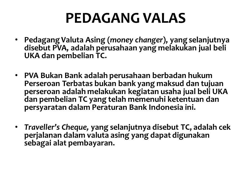 PEDAGANG VALAS Pedagang Valuta Asing (money changer), yang selanjutnya disebut PVA, adalah perusahaan yang melakukan jual beli UKA dan pembelian TC.