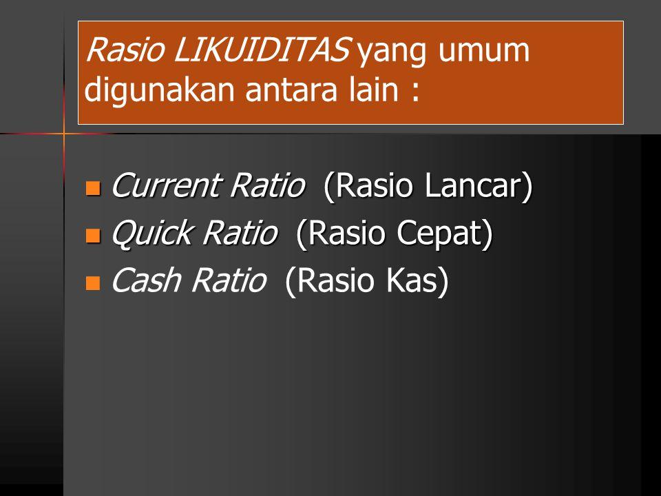Rasio LIKUIDITAS yang umum digunakan antara lain : Current Ratio (Rasio Lancar) Current Ratio (Rasio Lancar) Quick Ratio (Rasio Cepat) Quick Ratio (Ra