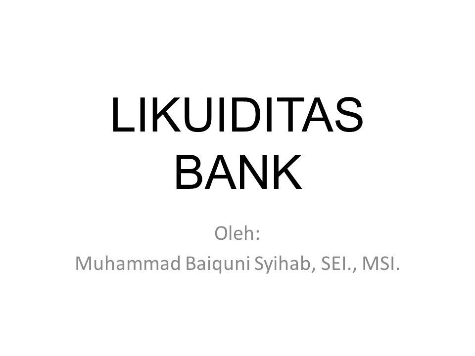 LIKUIDITAS BANK Oleh: Muhammad Baiquni Syihab, SEI., MSI.