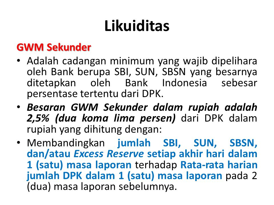 Likuiditas GWM Sekunder Adalah cadangan minimum yang wajib dipelihara oleh Bank berupa SBI, SUN, SBSN yang besarnya ditetapkan oleh Bank Indonesia seb