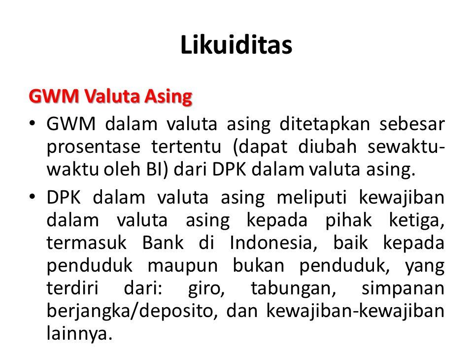 Likuiditas GWM Valuta Asing GWM dalam valuta asing ditetapkan sebesar prosentase tertentu (dapat diubah sewaktu- waktu oleh BI) dari DPK dalam valuta