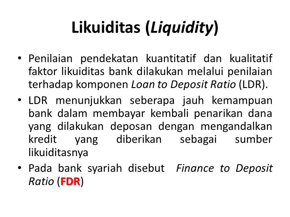 Likuiditas (Liquidity) Penilaian pendekatan kuantitatif dan kualitatif faktor likuiditas bank dilakukan melalui penilaian terhadap komponen Loan to De