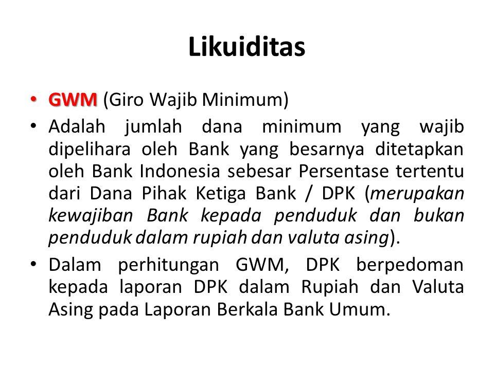 Likuiditas Bank diwajibkan memenuhi GWM dalam rupiah yang terdiri dari: 1.GWM Primer, 2.GWM Sekunder & 3.Tambahan GWM Valas bagi bank devisa