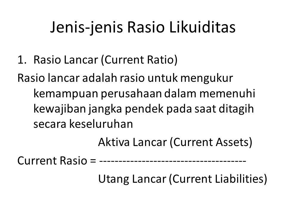 Jenis-jenis Rasio Likuiditas 1.Rasio Lancar (Current Ratio) Rasio lancar adalah rasio untuk mengukur kemampuan perusahaan dalam memenuhi kewajiban jan