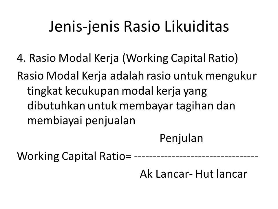 Jenis-jenis Rasio Likuiditas 4. Rasio Modal Kerja (Working Capital Ratio) Rasio Modal Kerja adalah rasio untuk mengukur tingkat kecukupan modal kerja