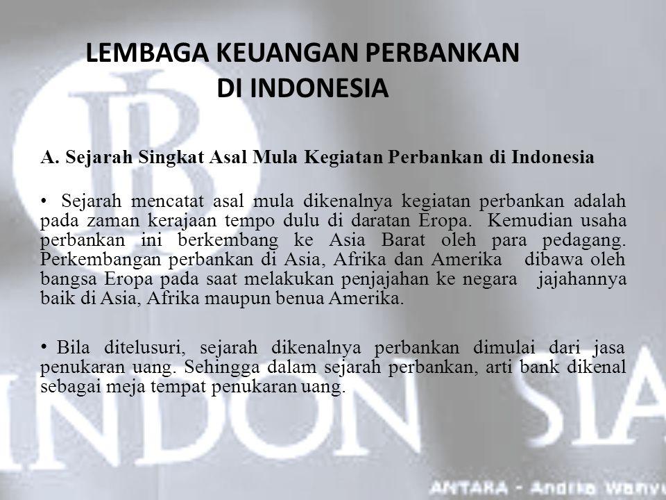 LEMBAGA KEUANGAN PERBANKAN DI INDONESIA A. Sejarah Singkat Asal Mula Kegiatan Perbankan di Indonesia Sejarah mencatat asal mula dikenalnya kegiatan pe