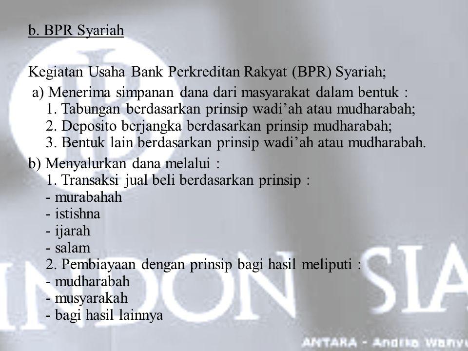 b. BPR Syariah Kegiatan Usaha Bank Perkreditan Rakyat (BPR) Syariah; a) Menerima simpanan dana dari masyarakat dalam bentuk : 1. Tabungan berdasarkan
