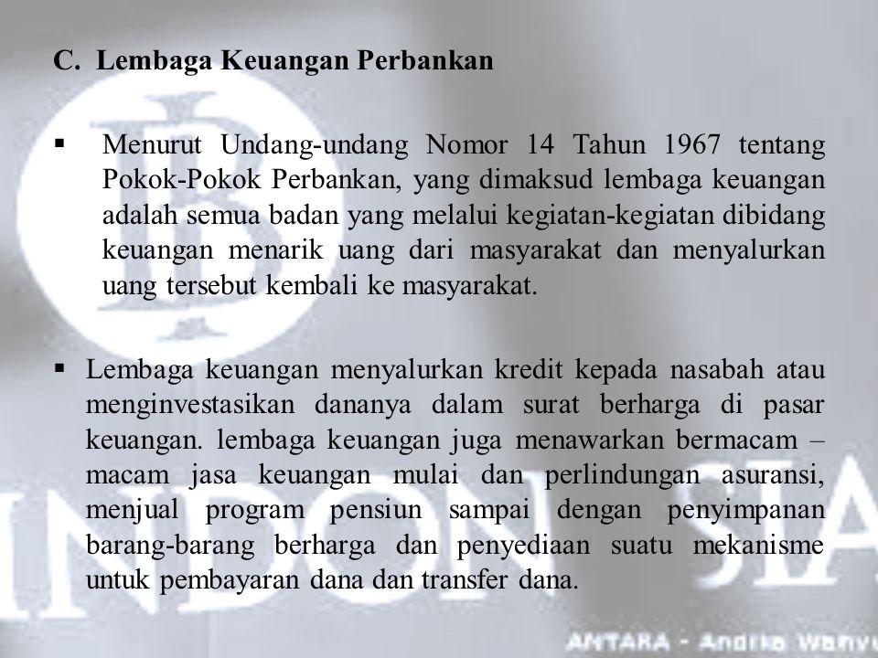 C. Lembaga Keuangan Perbankan  Menurut Undang-undang Nomor 14 Tahun 1967 tentang Pokok-Pokok Perbankan, yang dimaksud lembaga keuangan adalah semua b