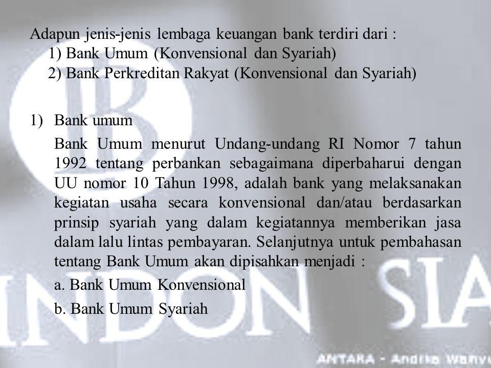 Adapun jenis-jenis lembaga keuangan bank terdiri dari : 1) Bank Umum (Konvensional dan Syariah) 2) Bank Perkreditan Rakyat (Konvensional dan Syariah)