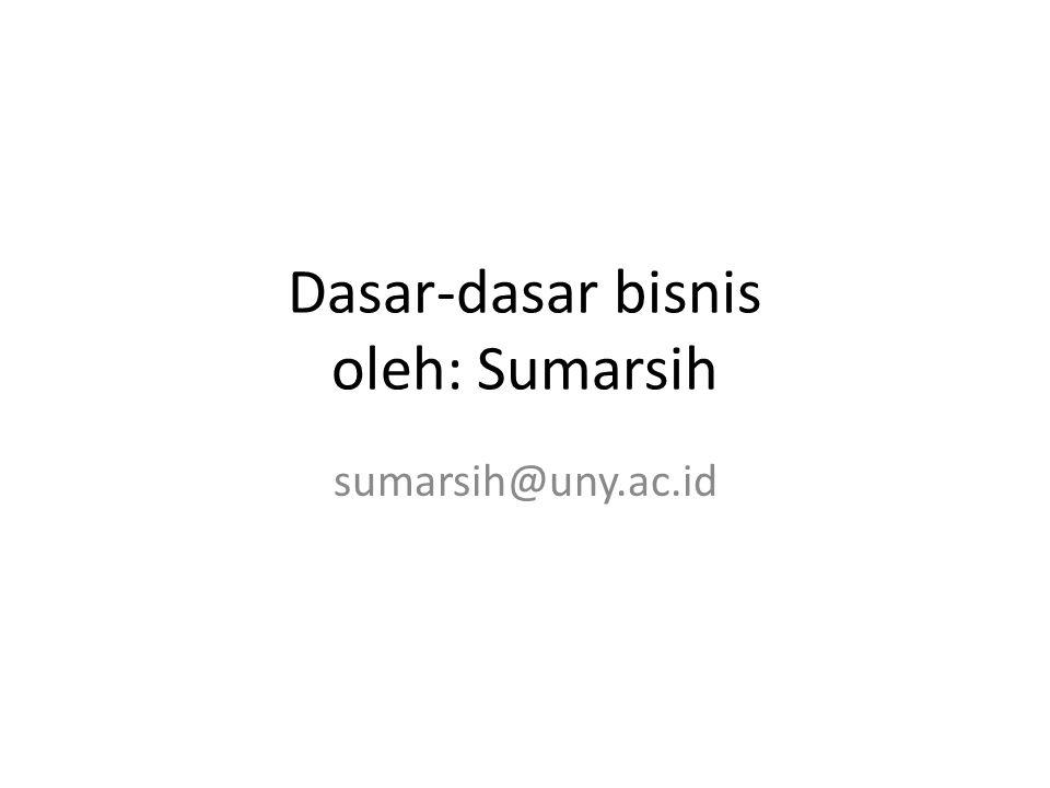 Dasar-dasar bisnis oleh: Sumarsih sumarsih@uny.ac.id