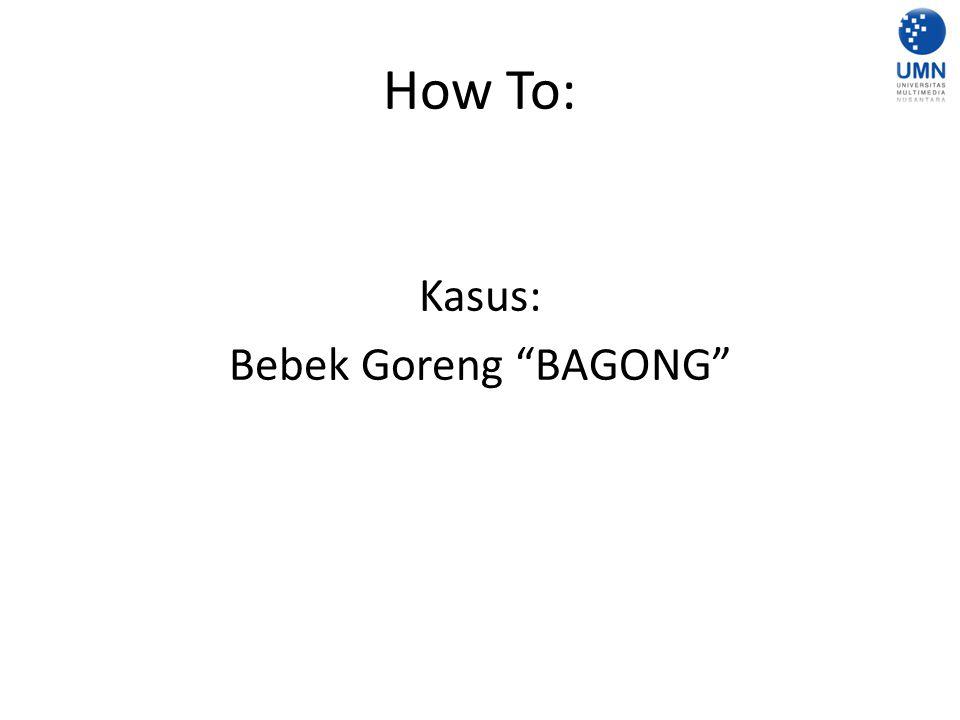 How To: Kasus: Bebek Goreng BAGONG