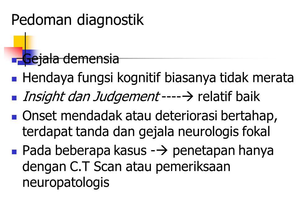 Pedoman diagnostik Gejala demensia Hendaya fungsi kognitif biasanya tidak merata Insight dan Judgement ----  relatif baik Onset mendadak atau deterio