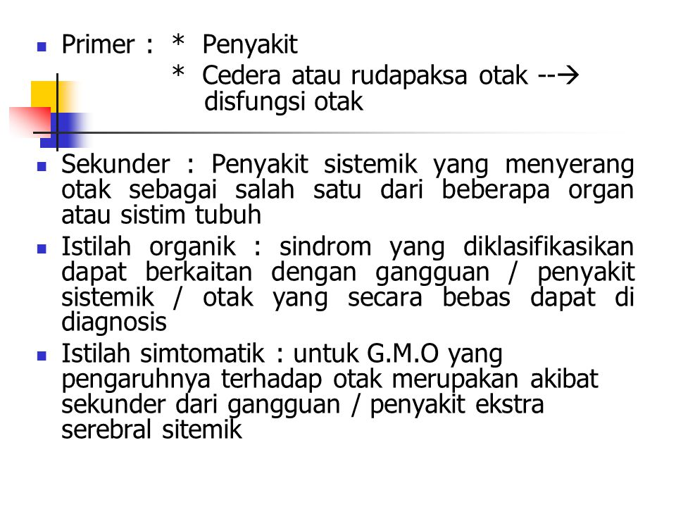 Primer : * Penyakit * Cedera atau rudapaksa otak --  disfungsi otak Sekunder : Penyakit sistemik yang menyerang otak sebagai salah satu dari beberapa