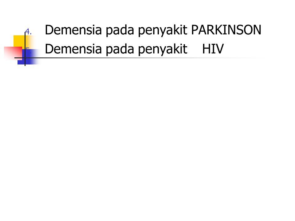 4. Demensia pada penyakit PARKINSON 5. Demensia pada penyakit HIV