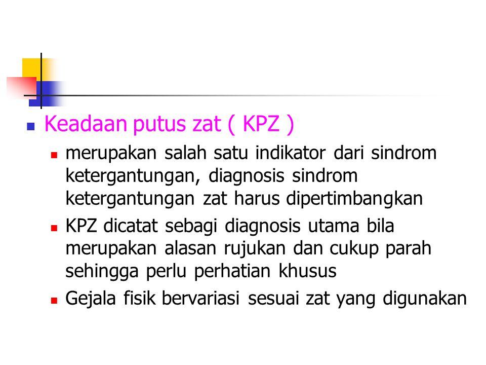 Keadaan putus zat ( KPZ ) merupakan salah satu indikator dari sindrom ketergantungan, diagnosis sindrom ketergantungan zat harus dipertimbangkan KPZ d