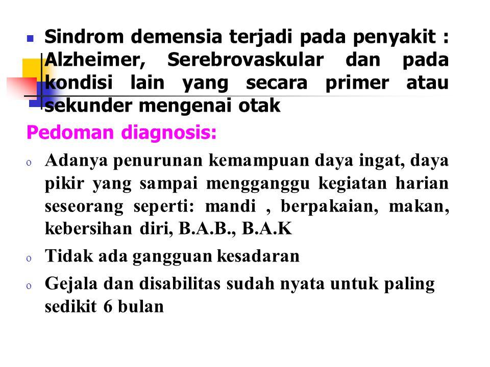 Sindrom demensia terjadi pada penyakit : Alzheimer, Serebrovaskular dan pada kondisi lain yang secara primer atau sekunder mengenai otak Pedoman diagn
