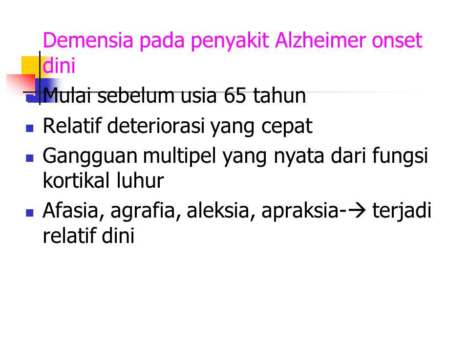 Demensia pada penyakit Alzheimer onset dini Mulai sebelum usia 65 tahun Relatif deteriorasi yang cepat Gangguan multipel yang nyata dari fungsi kortik