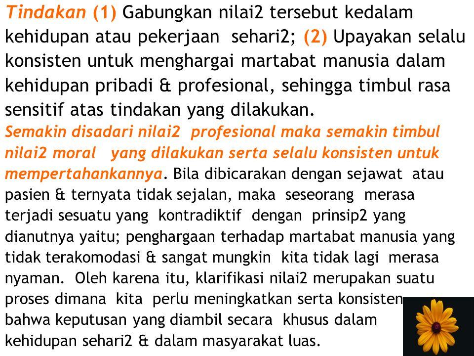 Tindakan (1) Gabungkan nilai2 tersebut kedalam kehidupan atau pekerjaan sehari2; (2) Upayakan selalu konsisten untuk menghargai martabat manusia dalam
