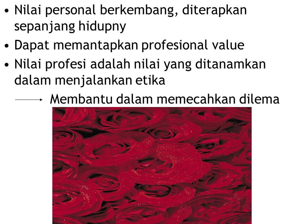 Nilai personal berkembang, diterapkan sepanjang hidupny Dapat memantapkan profesional value Nilai profesi adalah nilai yang ditanamkan dalam menjalank