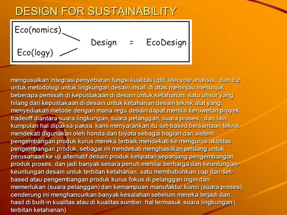 DESIGN FOR SUSTAINABILITY mengusulkan integrasi penyebaran fungsi kualitas (qfd, lifecycle analisis, dan triz untuk metodologi untuk lingkungan desain insaf.