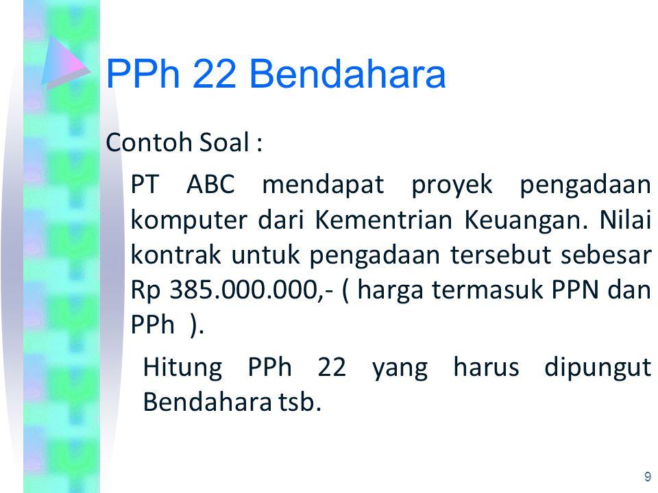 PPh 22 Bendahara Contoh Soal : PT ABC mendapat proyek pengadaan komputer dari Kementrian Keuangan.