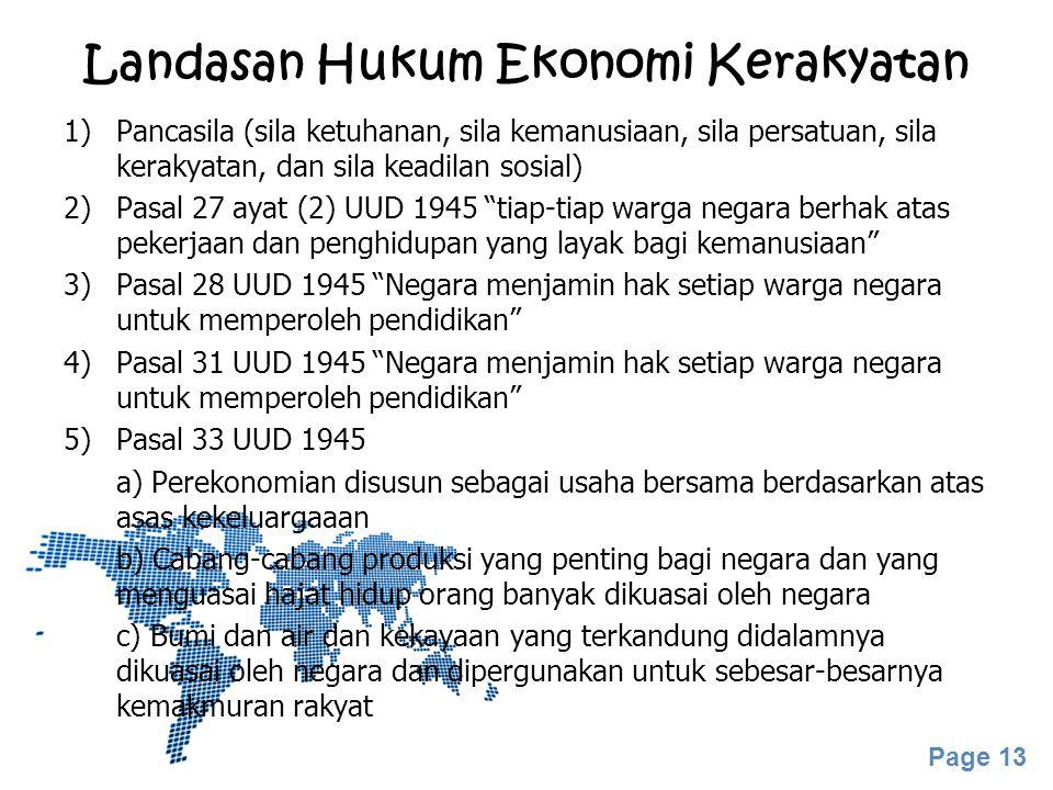 Page 13 Landasan Hukum Ekonomi Kerakyatan 1)Pancasila (sila ketuhanan, sila kemanusiaan, sila persatuan, sila kerakyatan, dan sila keadilan sosial) 2)