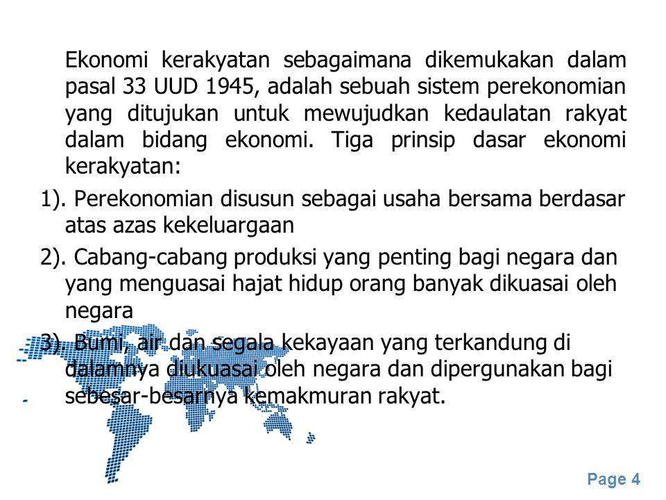 Page 4 Ekonomi kerakyatan sebagaimana dikemukakan dalam pasal 33 UUD 1945, adalah sebuah sistem perekonomian yang ditujukan untuk mewujudkan kedaulata