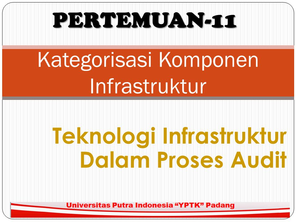 Teknologi Infrastruktur Dalam Proses Audit 1 Kategorisasi Komponen Infrastruktur PERTEMUAN-11