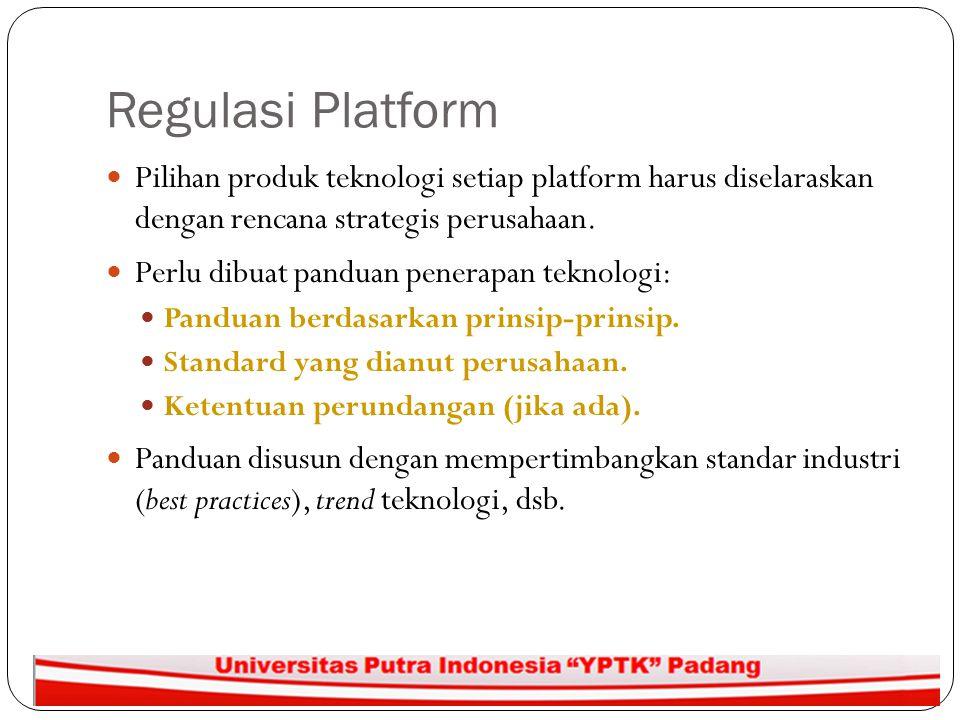 Regulasi Platform Pilihan produk teknologi setiap platform harus diselaraskan dengan rencana strategis perusahaan. Perlu dibuat panduan penerapan tekn