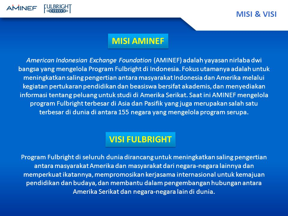 MISI & VISI American Indonesian Exchange Foundation (AMINEF) adalah yayasan nirlaba dwi bangsa yang mengelola Program Fulbright di Indonesia.