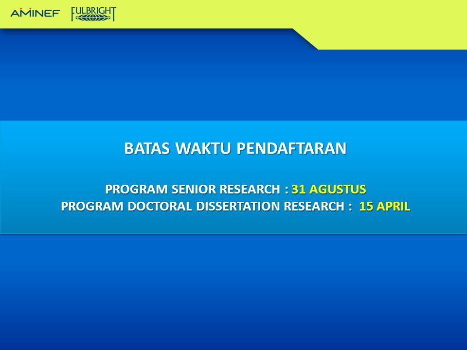 BATAS WAKTU PENDAFTARAN PROGRAM SENIOR RESEARCH : 31 AGUSTUS PROGRAM DOCTORAL DISSERTATION RESEARCH : 15 APRIL