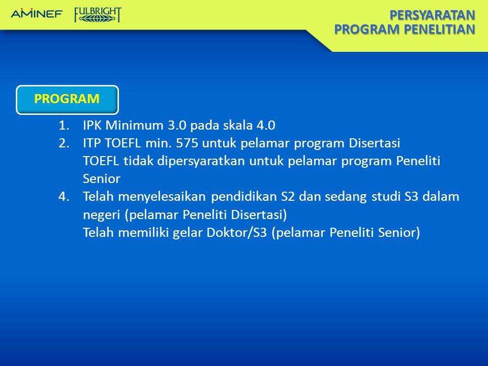 PERSYARATAN PROGRAM PENELITIAN PROGRAM 1.IPK Minimum 3.0 pada skala 4.0 2.ITP TOEFL min.