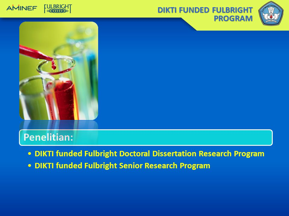 DIKTI FUNDED FULBRIGHT PROGRAM Penelitian: DIKTI funded Fulbright Doctoral Dissertation Research Program DIKTI funded Fulbright Senior Research Progra