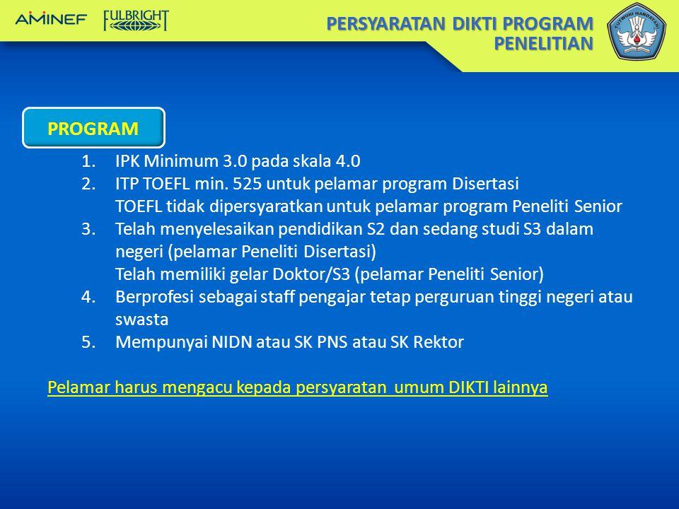 PERSYARATAN DIKTI PROGRAM PENELITIAN PROGRAM 1.IPK Minimum 3.0 pada skala 4.0 2.ITP TOEFL min.