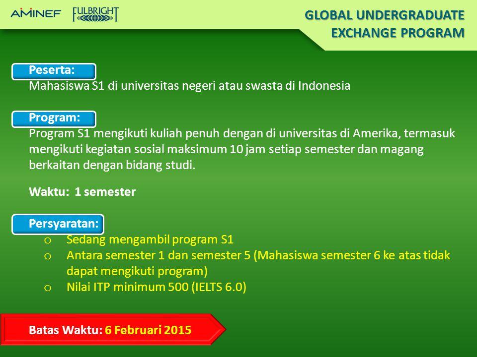 Peserta: Mahasiswa S1 di universitas negeri atau swasta di Indonesia Program: Program S1 mengikuti kuliah penuh dengan di universitas di Amerika, termasuk mengikuti kegiatan sosial maksimum 10 jam setiap semester dan magang berkaitan dengan bidang studi.
