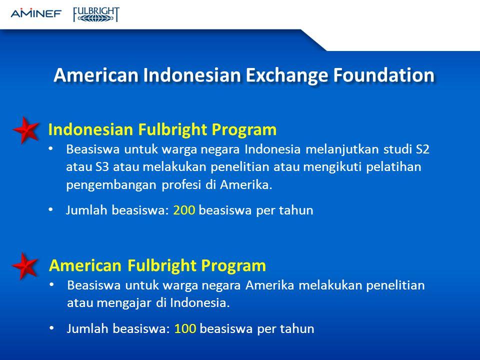 American Indonesian Exchange Foundation Indonesian Fulbright Program Beasiswa untuk warga negara Indonesia melanjutkan studi S2 atau S3 atau melakukan penelitian atau mengikuti pelatihan pengembangan profesi di Amerika.