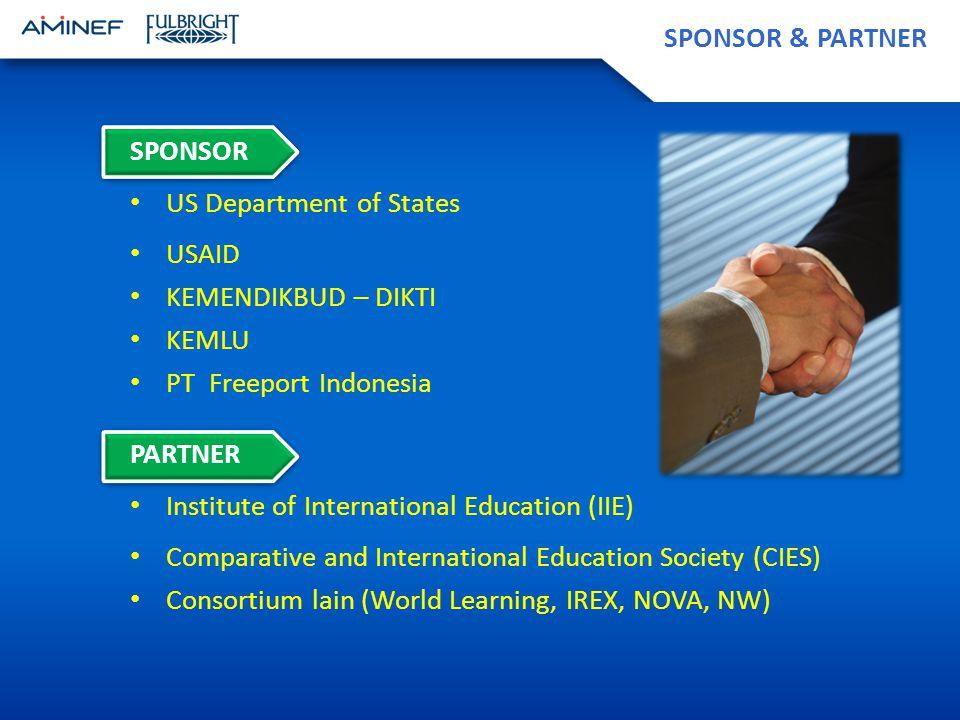SPONSOR & PARTNER SPONSOR US Department of States USAID KEMENDIKBUD – DIKTI KEMLU PT Freeport Indonesia PARTNER Institute of International Education (IIE) Comparative and International Education Society (CIES) Consortium lain (World Learning, IREX, NOVA, NW)